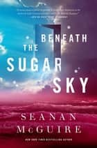 Beneath the Sugar Sky ebook by Seanan McGuire