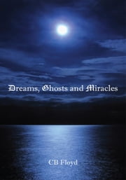 Dreams, Ghosts and Miracles ebook by CB Floyd