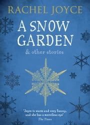A Snow Garden and Other Stories ekitaplar by Rachel Joyce