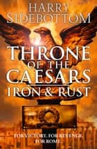 Iron and Rust (Throne of the Caesars, Book 1) ebook by