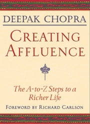 Creating Affluence: The A-to-Z Steps to a Richer Life ebook by Deepak Chopra