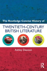 The Routledge Concise History of Twentieth-Century British Literature ebook by Ashley Dawson