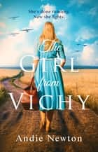 The Girl from Vichy - The USA Today bestselling historical fiction page turner ebook by Andie Newton