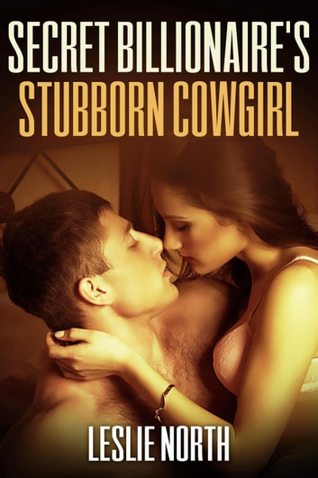 Secret Billionaire's Stubborn Cowgirl - The Secret Billionaires, #1 ebook by Leslie North