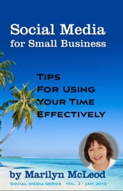Social Media for Small Business: Tips for Using Your Time Effectively ebook by Marilyn McLeod