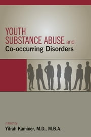 Youth Substance Abuse and Co-occurring Disorders ebook by Yifrah Kaminer