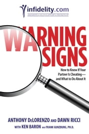 Warning Signs - How to Know if Your Partner Is Cheating-and What to Do About It ebook by Anthony DeLorenzo,Dawn Ricci,Ken Baron,Frank Gunzburg, Ph.D.