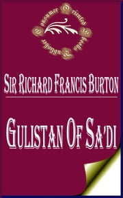 Gulistan of Sa'di ebook by Sheikh Muslih-uddin Sa'di Shirazi,Sir Richard Francis Burton