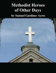 Methodist Heroes of Other Days ebook by Samuel Gardiner Ayres