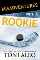 Misadventures with a Rookie ebook by Toni Aleo