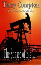 The Sunset of Big Oil ebook by Terry Compton