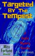 Targeted by the Tempest - Miss Fortune World (A Sinful Mystery) ebook by J L Johnson