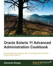 Oracle Solaris 11 Advanced Administration Cookbook ebook by Alexandre Borges