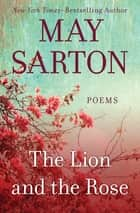 The Lion and the Rose - Poems ebook by May Sarton