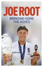 Bringing Home the Ashes ebook by Joe Root