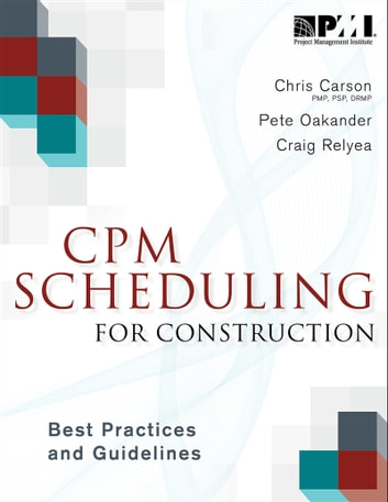 CPM Scheduling for Construction - Best Practices and Guidelines ebook by Christopher Carson,Peter Oakander,Craig Relyea