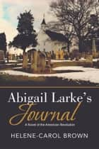 Abigail Larke'S Journal ebook by Helene-Carol Brown