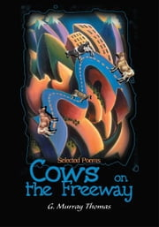 Cows on the Freeway - Selected Poems ebook by G. Murray Thomas