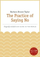 The Practice of Saying No - A HarperOne Select ebook by Barbara Brown Taylor