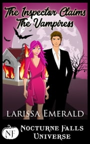 The Inspector Claims The Vampiress - A Nocturne Falls Universe story ebook by Larissa Emerald