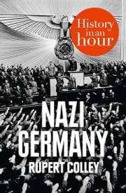 Nazi Germany: History in an Hour ebook by Kobo.Web.Store.Products.Fields.ContributorFieldViewModel