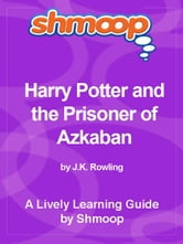 Shmoop Bestsellers Guide: Harry Potter and the Prisoner of Azkaban ebook by Shmoop