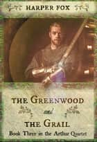 The Greenwood And The Grail ebook by Harper Fox