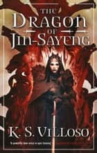 The Dragon of Jin-Sayeng - Chronicles of the Wolf Queen Book Three ebook by K. S. Villoso
