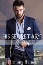 His Secretary - Her Second Chance, #3 ebook by Harmony Raines