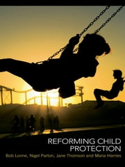 Reforming Child Protection ebook by Bob Lonne,Nigel Parton,Jane Thomson,Maria Harries