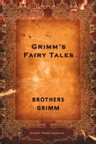 Grimm's Fairy Tales ebook by Brothers Grimm