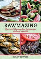 Rawmazing - Over 130 Simple Raw Recipes for Radiant Health ebook by Susan Powers