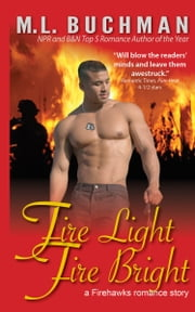 Fire Light Fire Bright ebook by M. L. Buchman