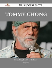 Tommy Chong 86 Success Facts - Everything you need to know about Tommy Chong ebook by Philip King