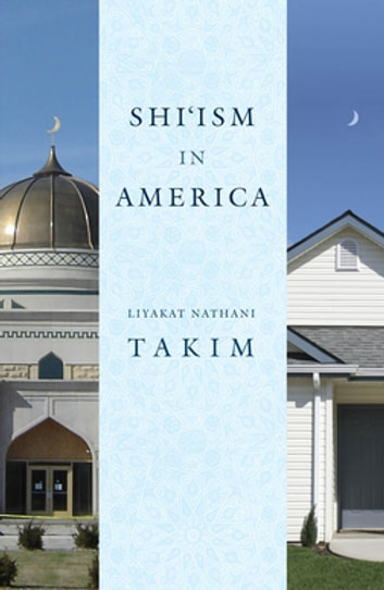 Shi'ism in America ebook by Liyakat Nathani Takim