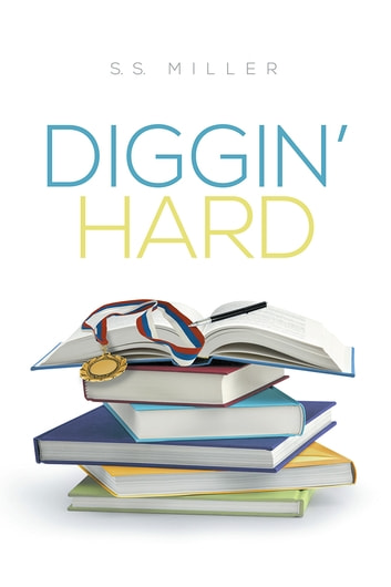 Diggin' Hard ebook by S.S Miller