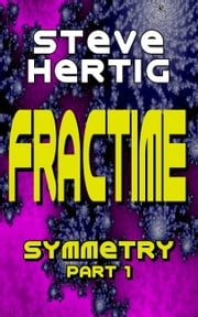 Fractime Symmetry (Part 1) ebook by Steve Hertig