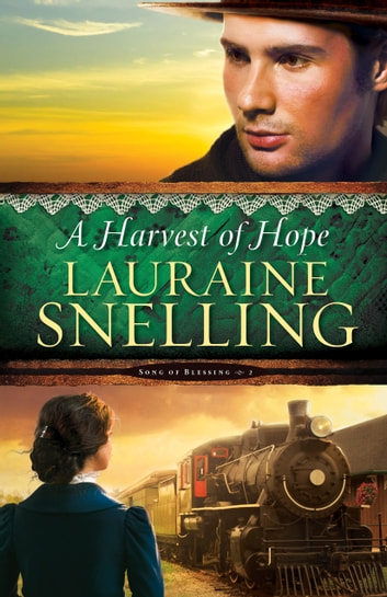 A Harvest of Hope (Song of Blessing Book #2) ebook by Lauraine Snelling