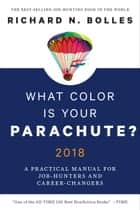 What Color Is Your Parachute? 2018 - A Practical Manual for Job-Hunters and Career-Changers ebook by Richard N. Bolles