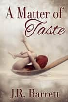 A Matter of Taste ebook by J.R. Barrett