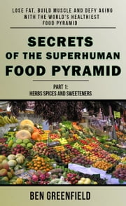 Secrets of the Superhuman Food Pyramid: Lose Fat, Build Muscle & Defy Aging With The World's Healthiest Food Pyramid ebook by Ben Greenfield