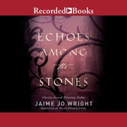 Echoes Among the Stones audiobook by Jaime Jo Wright