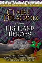 Highland Heroes ebook by Claire Delacroix,Deborah Cooke