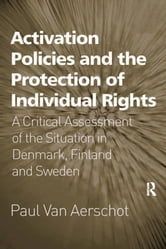 Activation Policies and the Protection of Individual Rights - A Critical Assessment of the Situation in Denmark, Finland and Sweden ebook by Paul Van Aerschot