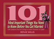 101 Most Important Things You Need to Know Before You Get Married - Life Lessons You're Going to Learn Sooner or Later... ebook by Renae Willis