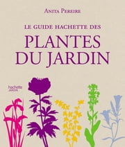 Le Guide Hachette des plantes du jardin ebook by Collectif