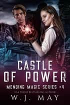 Castle of Power - Mending Magic Series, #4 ebook by W.J. May