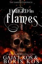 Forged in Flames - The Lakrius Chronicle ebook by Gaja J. Kos, Boris Kos