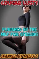 Punished by the milf for stealing ebook by Cougar Lusty