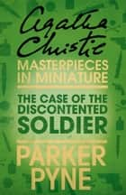 The Case of the Discontented Soldier: An Agatha Christie Short Story ebook by Agatha Christie